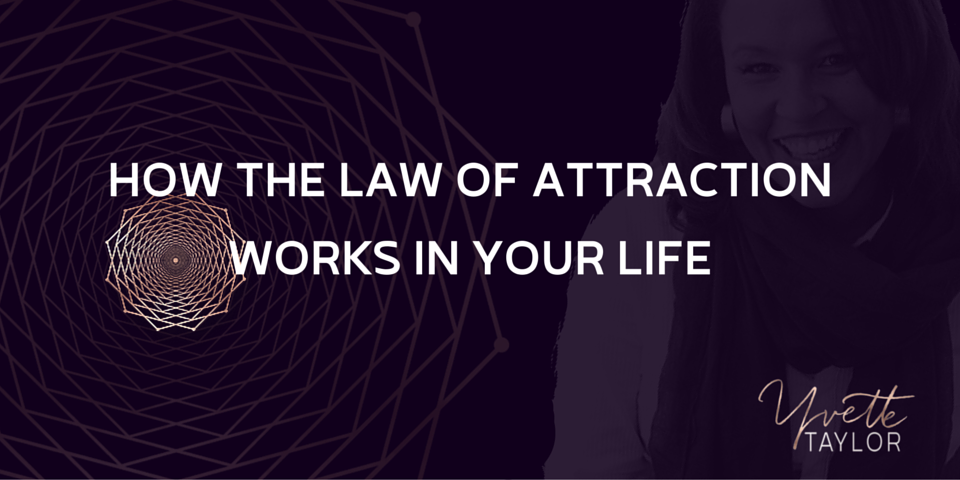 How The Law Of Attraction Works In Your Life