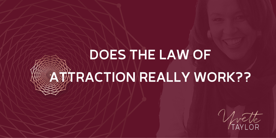 Does the Law of Attraction REALLY work??