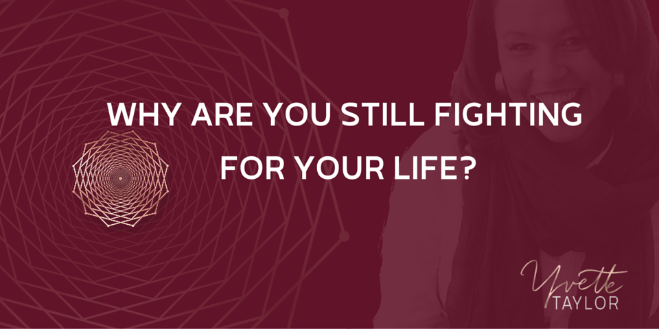 Why Are You Still Fighting For Your Life?